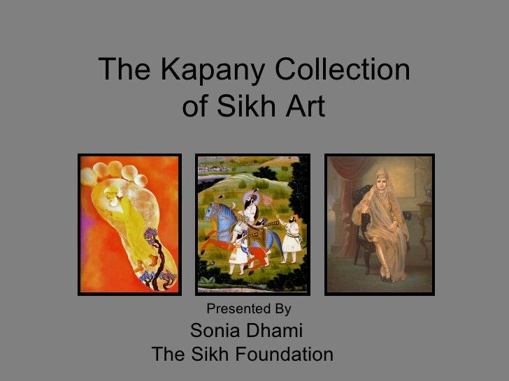 The Kapany Collection  of Sikh Art Presented By Sonia Dhami The Sikh Foundation