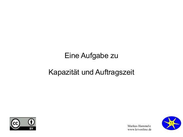 Eine Aufgabe zu Kapazität und Auftragszeit  Markus Hammele www.let-online.de