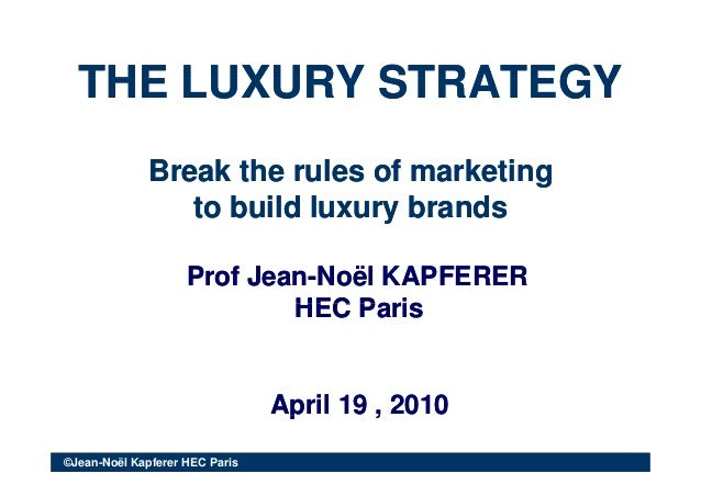 THE LUXURY STRATEGYTHE LUXURY STRATEGYTHE LUXURY STRATEGYTHE LUXURY STRATEGY Break the rules of marketingBreak the rules o...