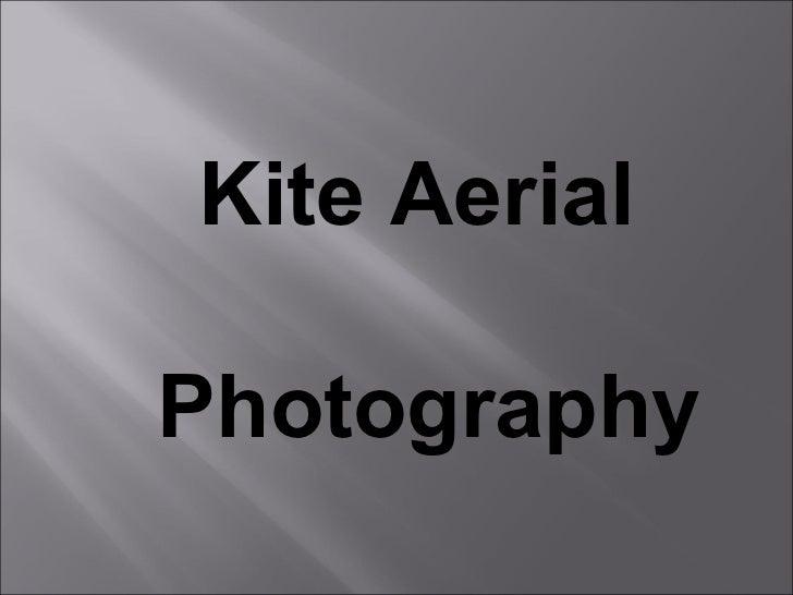 <ul><ul><li>Kite Aerial  Photography </li></ul></ul>