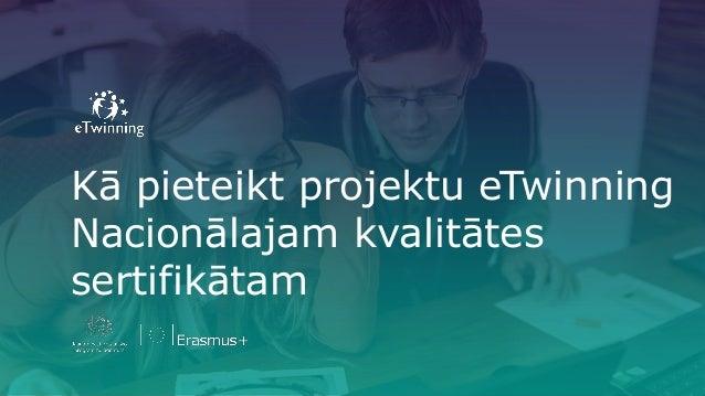 Kā pieteikt projektu eTwinning Nacionālajam kvalitātes sertifikātam
