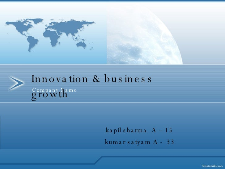 Company Name Innovation & business growth   kapil sharma  A – 15   kumar satyam A -  33
