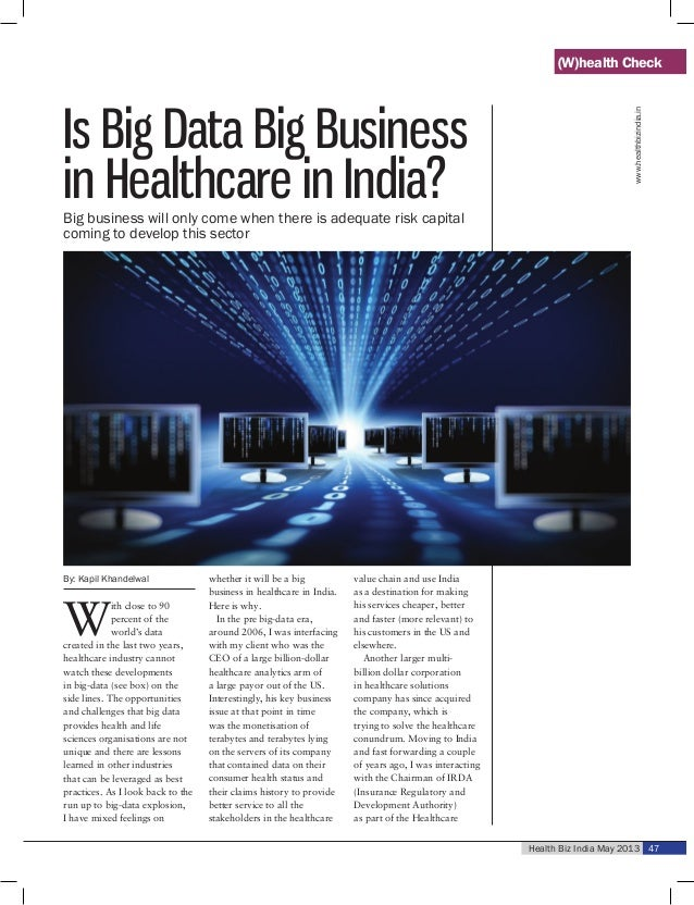 Health Biz India May 2013 47Is Big Data Big Businessin Healthcare in India?By: Kapil KhandelwalWith close to 90percent of ...