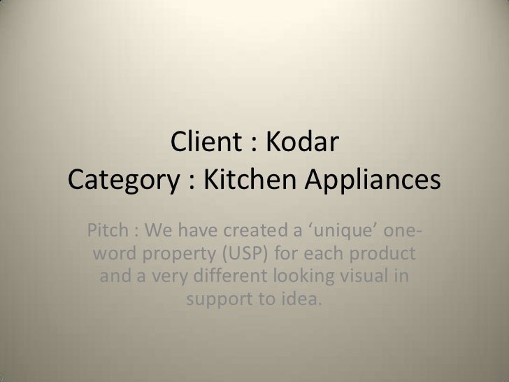 Client : KodarCategory : Kitchen Appliances Pitch : We have created a 'unique' one-  word property (USP) for each product ...