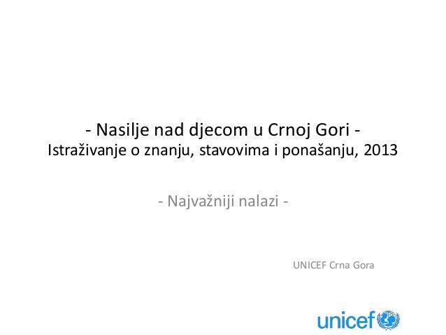 - Nasilje nad djecom u Crnoj Gori - Istraživanje o znanju, stavovima i ponašanju, 2013 - Najvažniji nalazi - UNICEF Crna G...