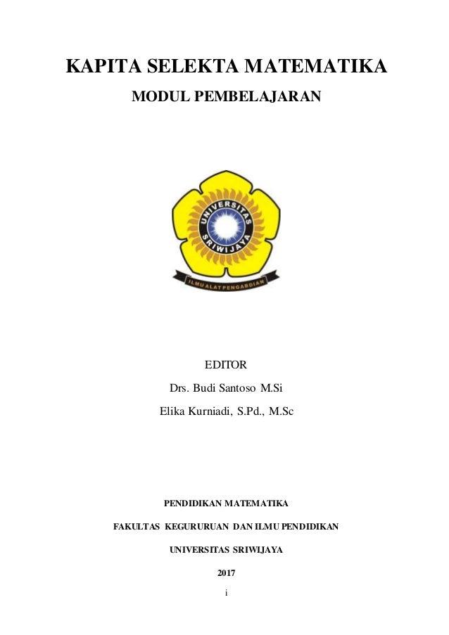 i KAPITA SELEKTA MATEMATIKA MODUL PEMBELAJARAN EDITOR Drs. Budi Santoso M.Si Elika Kurniadi, S.Pd., M.Sc PENDIDIKAN MATEMA...