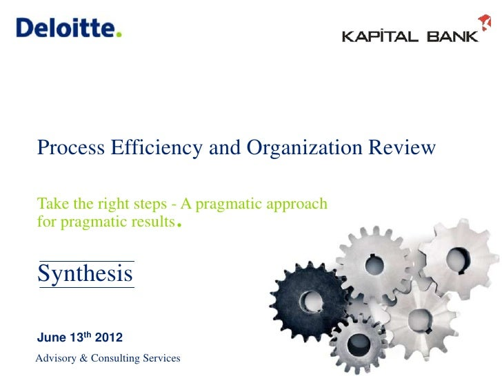 Process Efficiency and Organization ReviewTake the right steps - A pragmatic approachfor pragmatic results       .Synthesi...