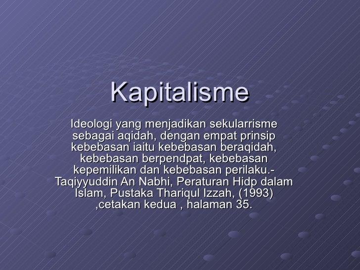 Kapitalisme Ideologi yang menjadikan sekularrisme sebagai aqidah, dengan empat prinsip kebebasan iaitu kebebasan beraqidah...