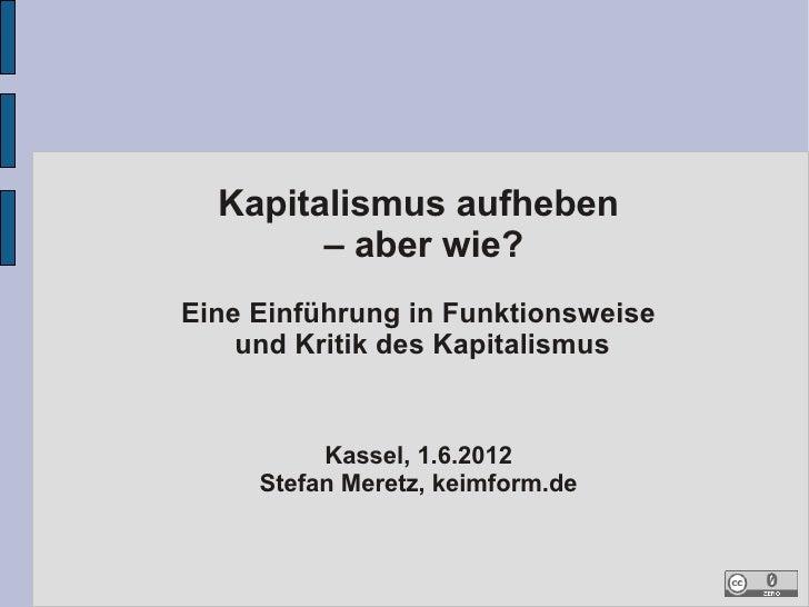 Kapitalismus aufheben        – aber wie?Eine Einführung in Funktionsweise    und Kritik des Kapitalismus          Kassel, ...