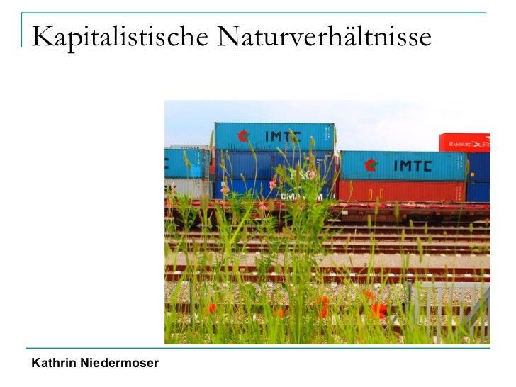 Kapitalistische Naturverhältnisse Kathrin Niedermoser