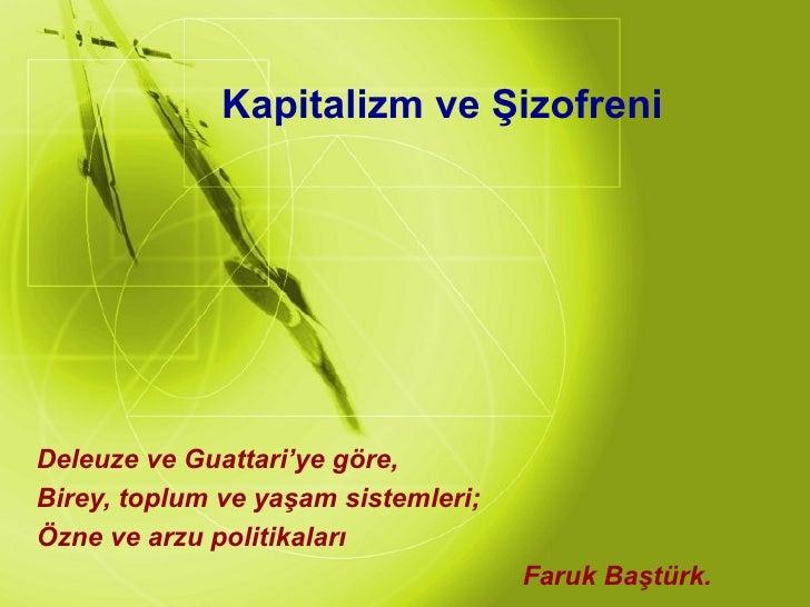 Deleuze ve Guattari'ye göre, Birey, toplum ve yaşam sistemleri; Özne ve arzu politikaları Faruk Baştürk. Kapitalizm ve Şiz...