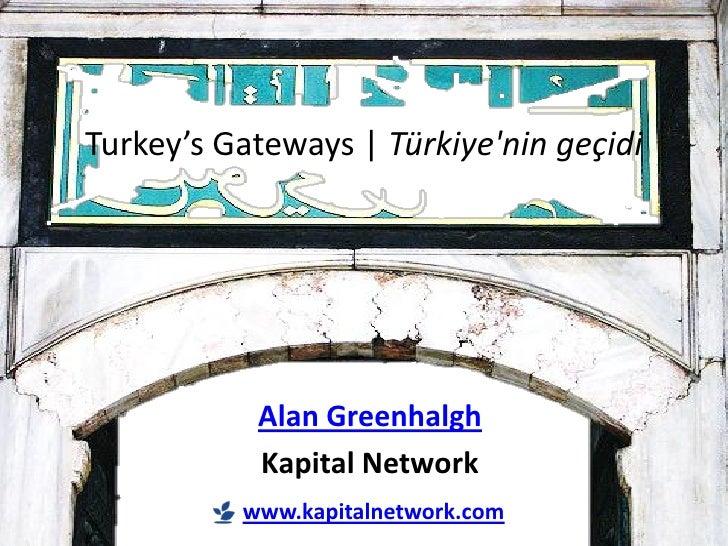 Turkey's Gateways | Türkiyenin geçidi           Alan Greenhalgh           Kapital Network          www.kapitalnetwork.com