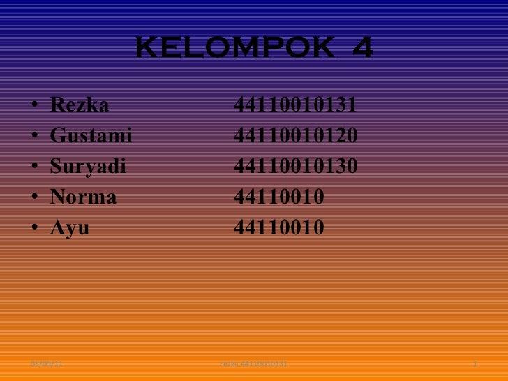 KELOMPOK  4 <ul><li>Rezka 44110010131 </li></ul><ul><li>Gustami 44110010120 </li></ul><ul><li>Suryadi 44110010130 </li></u...