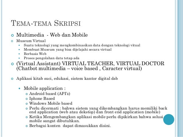 TEMA-TEMA SKRIPSI   Multimedia - Web dan Mobile    Museum Virtual          Suatu teknologi yang mengkombinasikan d...