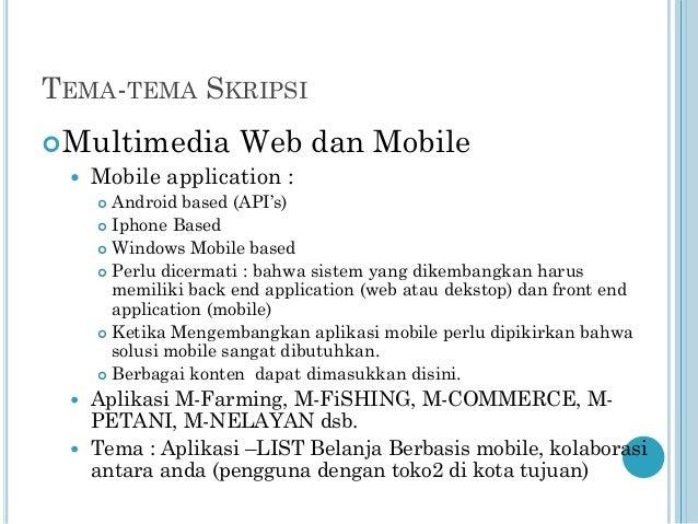 TEMA-TEMA SKRIPSI  Multimedia Web  Mobile application :  dan Mobile  Android based (API's)  Iphone Based  Windows Mobi...