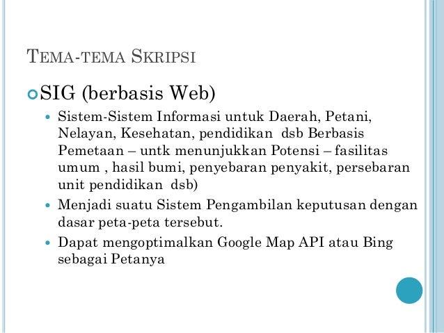 TEMA-TEMA SKRIPSI  SIG      (berbasis Web)  Sistem-Sistem Informasi untuk Daerah, Petani, Nelayan, Kesehatan, pendidik...