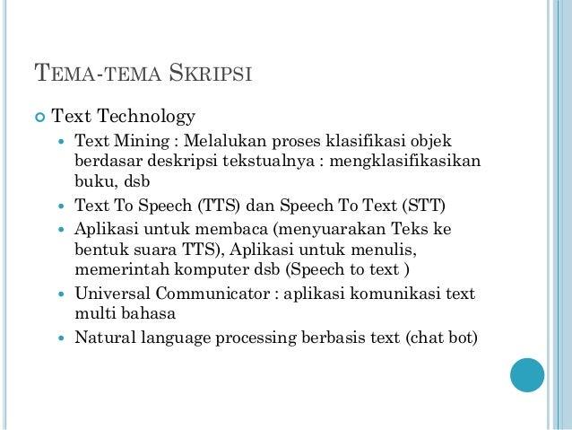 TEMA-TEMA SKRIPSI   Text Technology         Text Mining : Melalukan proses klasifikasi objek berdasar deskripsi teks...