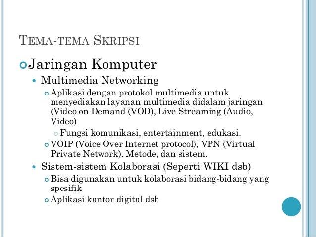 TEMA-TEMA SKRIPSI  Jaringan   Komputer  Multimedia Networking Aplikasi dengan protokol multimedia untuk menyediakan laya...