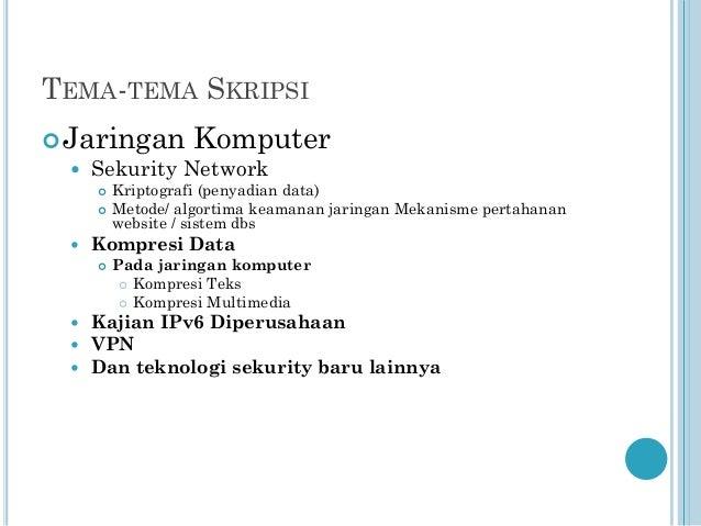 TEMA-TEMA SKRIPSI  Jaringan Komputer  Sekurity Network      Kompresi Data       Kriptografi (penyadian data) Meto...