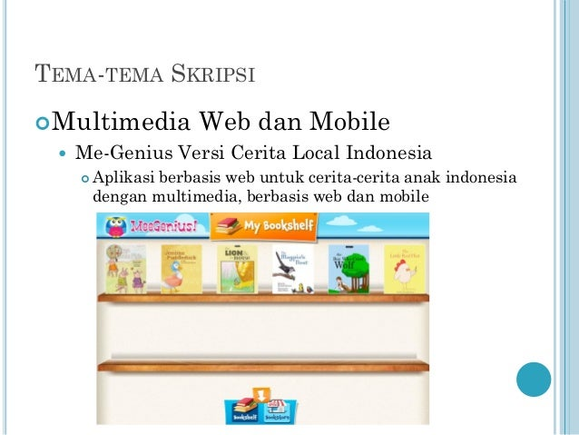 TEMA-TEMA SKRIPSI  Multimedia   Web dan Mobile  Me-Genius Versi Cerita Local Indonesia   Aplikasi berbasis web untuk ce...