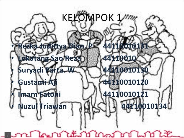 KELOMPOK 1 <ul><li>Rezka Judittya Dian. P 44110010131 </li></ul><ul><li>Lokatang Sao Reza 44110010 </li></ul><ul><li>Surya...