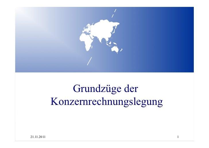Grundzüge der             Konzernrechnungslegung21.11.2011                            1