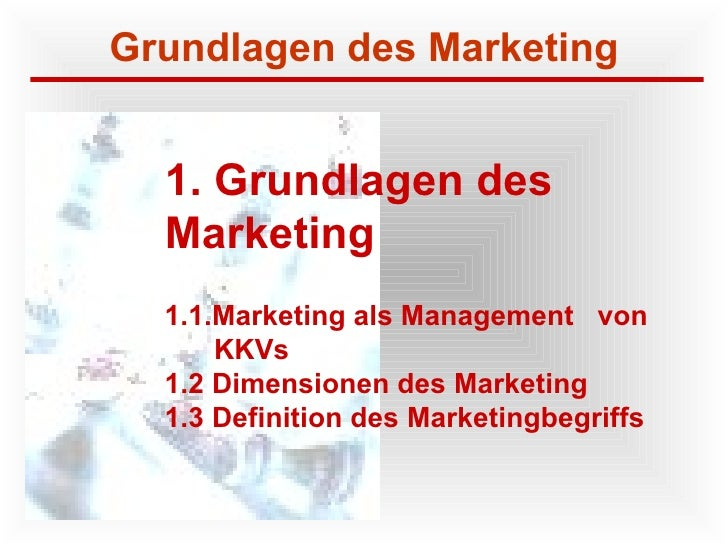 1. Grundlagen des  Marketing 1.1.Marketing als Management  von KKVs 1.2 Dimensionen des Marketing 1.3 Definition des Marke...