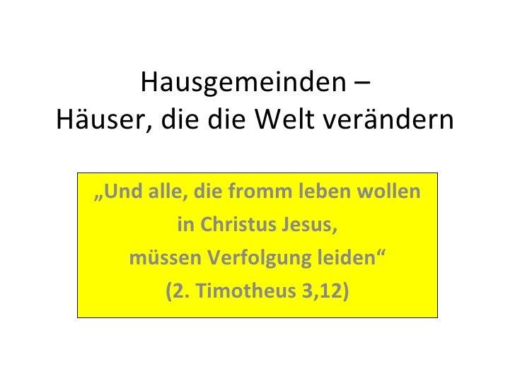 """Hausgemeinden – Häuser, die die Welt verändern """" Und alle, die fromm leben wollen in Christus Jesus, müssen Verfolgung lei..."""