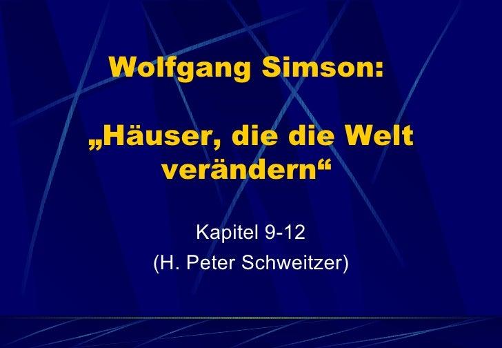 """Wolfgang Simson:  """"Häuser, die die Welt verändern""""  <ul><li>Kapitel 9-12 </li></ul><ul><li>(H. Peter Schweitzer) </li></ul>"""