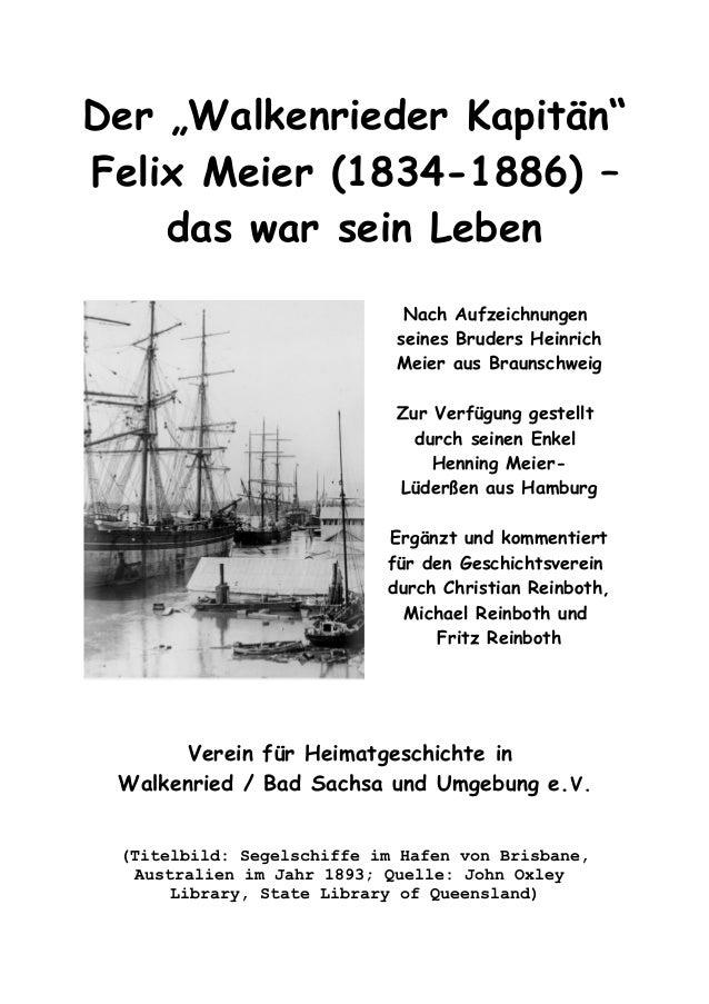 """Der """"Walkenrieder Kapitän"""" Felix Meier (1834-1886) – das war sein Leben Nach Aufzeichnungen seines Bruders Heinrich Meier ..."""