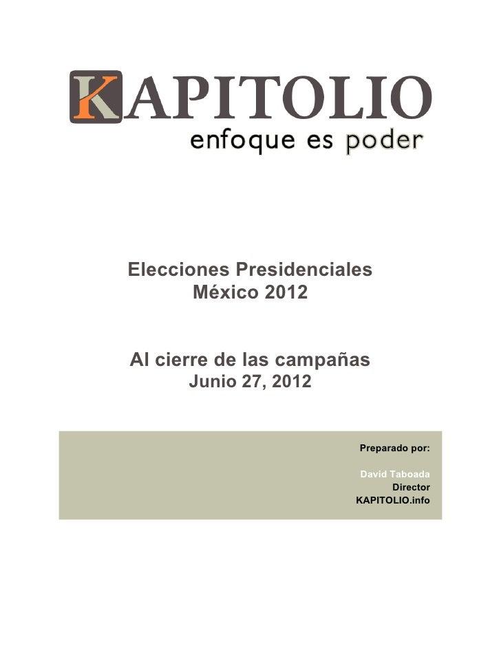 Elecciones Presidenciales       México 2012Al cierre de las campañas      Junio 27, 2012                       Preparado p...
