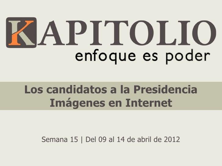Los candidatos a la Presidencia     Imágenes en Internet   Semana 15 | Del 09 al 14 de abril de 2012