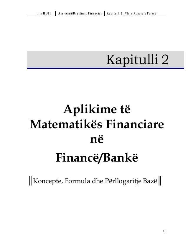 Ilir HOTI ▐ Amvisimi/Drejtimit Financiar ▐ Kapitulli 2: Vlera Kohore e Parasë  Kapitulli 2 Aplikime të Matematikës Financi...