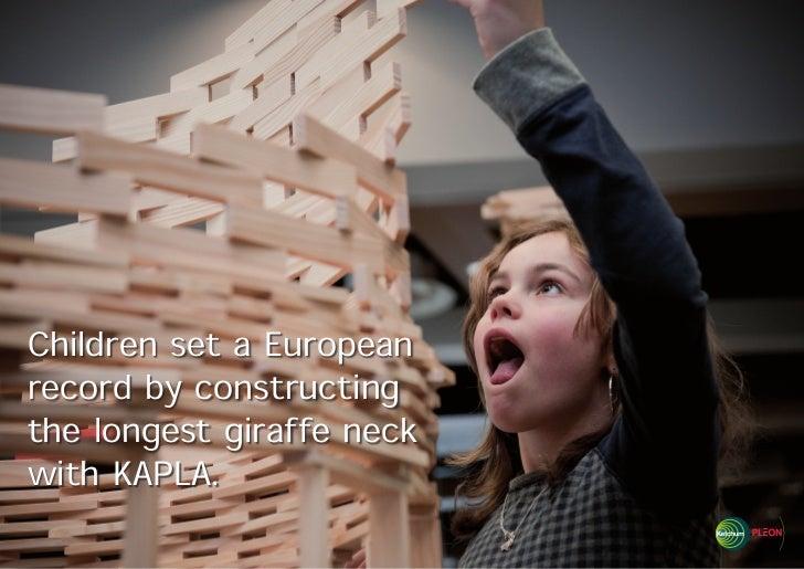 Children set a Europeanrecord by constructingthe longest giraffe neckwith KAPLA.