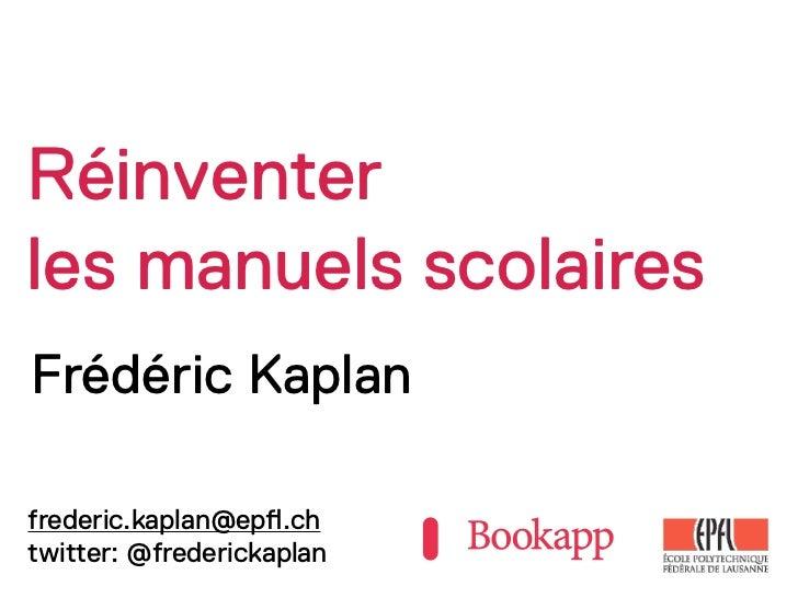 Réinventerles manuels scolairesFrédéric Kaplanfrederic.kaplan@ep!.chtwitter: @frederickaplan
