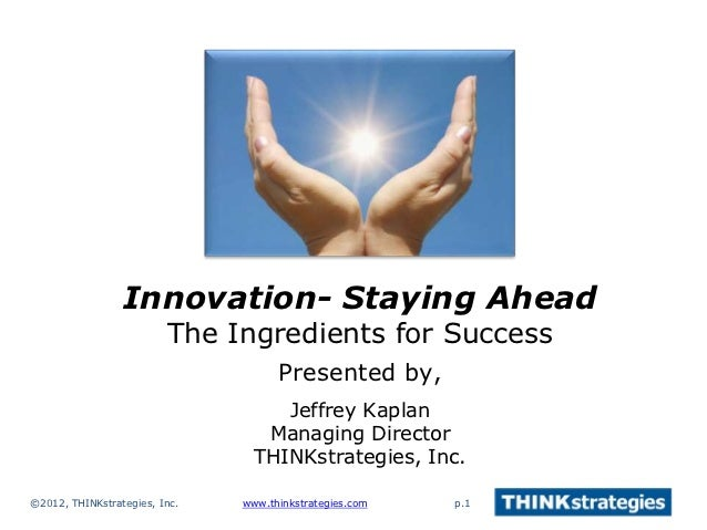 Innovation- Staying Ahead                         The Ingredients for Success                                     Presente...