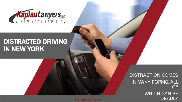DISTRACTED DRIVING IN NEW YORK DISTRACTION COMES MANY FORMS ALL OF WHICH CAN BE