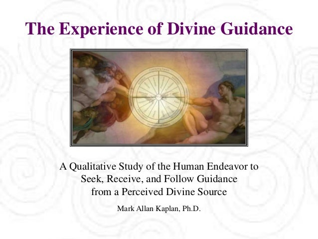 The Experience of Divine Guidance A Qualitative Study of the Human Endeavor to Seek, Receive, and Follow Guidance from a P...