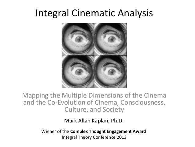 Integral Cinematic Analysis Mapping the Multiple Dimensions of the Cinema and the Co-Evolution of Cinema, Consciousness, C...