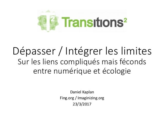Dépasser / Intégrer les limites Sur les liens compliqués mais féconds entre numérique et écologie  DanielKaplan Fing.or...