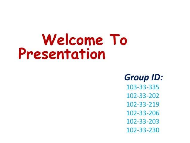 Welcome ToPresentationGroup ID:103-33-335102-33-202102-33-219102-33-206102-33-203102-33-230