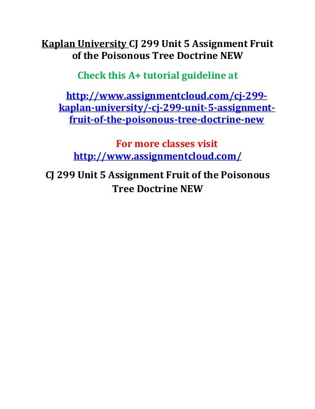 Part Ii More Fruit Of Poisonous Tree >> Kaplan University Cj 299 Unit 5 Assignment Fruit Of The Poisonous Tre