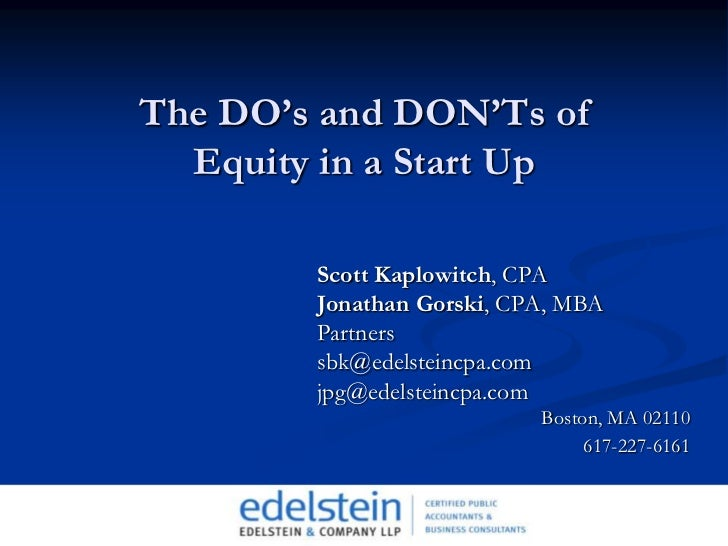 The DO's and DON'Ts of Equity in a Start Up<br />Scott Kaplowitch, CPA<br />Jonathan Gorski, CPA, MBA<br />Partners<br />s...
