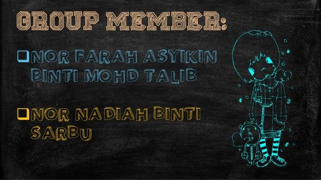 GROUP MEMBER: NOR FARAH ASYIKIN BINTI MOHD TALIB NOR NADIAH BINTI SARBU