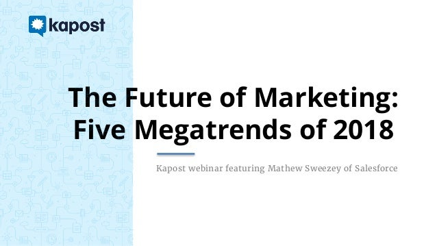 The Future of Marketing: Five Megatrends of 2018 Kapost webinar featuring Mathew Sweezey of Salesforce