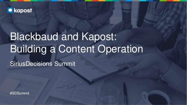 #SDSummit Blackbaud and Kapost: Building a Content Operation SiriusDecisions Summit