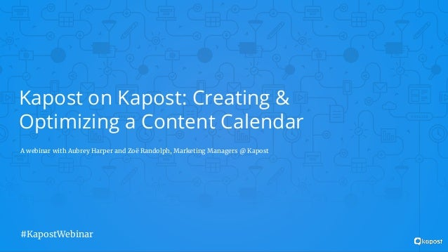Kapost on Kapost: Creating & Optimizing a Content Calendar A webinar with Aubrey Harper and Zoë Randolph, Marketing Manage...