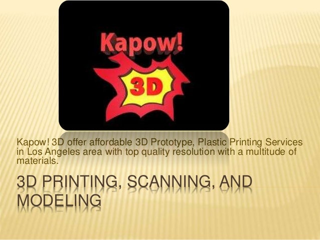 3D PRINTING, SCANNING, AND MODELING Kapow! 3D offer affordable 3D Prototype, Plastic Printing Services in Los Angeles area...