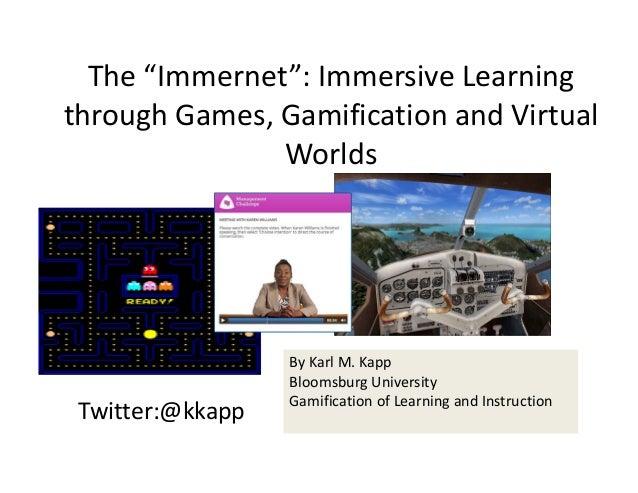 "The""Immernet"":ImmersiveLearningthroughGames,GamificationandVirtual               Worlds                  ByKarl..."