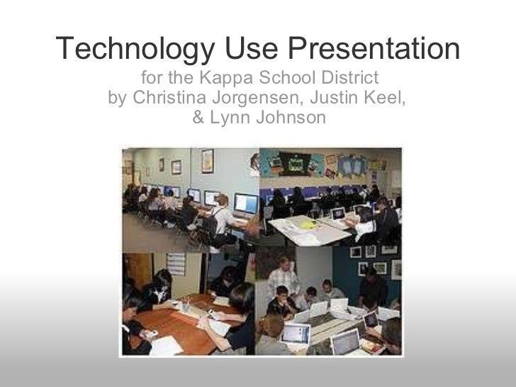 Technology Use Presentation for the Kappa School District by Christina Jorgensen, Justin Keel, & Lynn Johnson